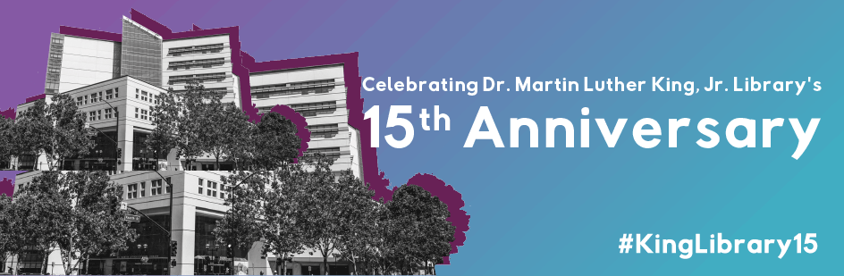Celebrating Dr. Martin Luther King, Jr. Library's 15th Anniversary - image of King Library - #KingLibrary15